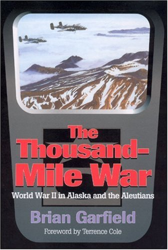 Thousand-Mile War: World War II in Alaska and the Aleutians (Classic Reprint Series)