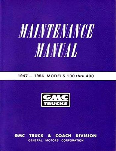 1947 1948 1949 1950 1951 1952 1953 1954 GMC MODELS 100 200 300 400 SERIES TRUCK & PICKUP REPAIR SHOP & SERVICE MANUAL