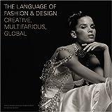 The Language of Fashion & Design: Creative, Multifarious, Global