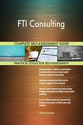 FTI Consulting All-Inclusive Self-Assessment - More than 700 Success Criteria, Instant Visual Insights, Comprehensive Spreadsheet Dashboard, Auto-Prioritized for Quick Results
