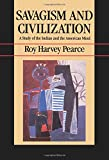 img - for Savagism and Civilization: A Study of the Indian and the American Mind book / textbook / text book