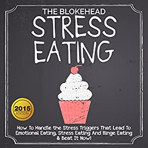 Stress Eating: How to Handle the Stress Triggers That Lead to Emotional Eating, Stress Eating, and Binge Eating & Beat It Now! Audiobook