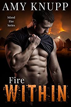 Fire Within (Island Fire Book 8) by [Knupp, Amy]