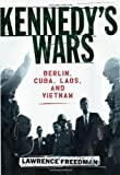 Kennedy's Wars: Berlin, Cuba, Laos, and Vietnam