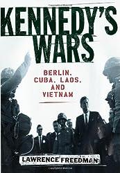 Kennedy's Wars: Berlin, Cuba, Laos and Vietnam