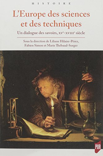 L'Europe des sciences et des techniques : Un dialogue des savoirs (XVe-XVIIIe siècle)