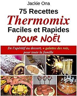 75 Recettes Thermomix Faciles Et Rapides Pour Noel De L