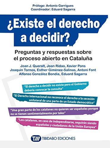 Descargar Libro ¿existe El Derecho A Decidir?: Preguntas Y Respuestas Sobre El Proceso Abierto En Cataluña Joan J. Queralt