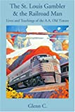 Product review for The St. Louis Gambler & the Railroad Man: Lives and Teachings of the A.A. Old Timers