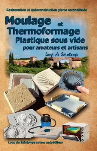 t l charger moulage et thermoformage plastique sous vide pour amateurs et artisans livre loup. Black Bedroom Furniture Sets. Home Design Ideas