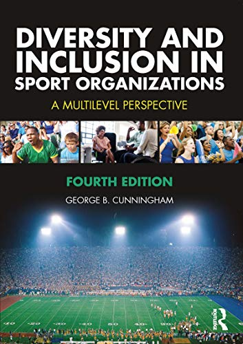 Diversity and Inclusion in Sport Organizations: A Multilevel Perspective por George B. Cunningham