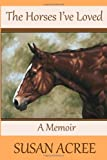 The Horses I've Loved, Susan Acree, 1492768499