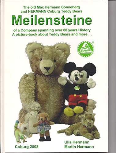 (The old Max Hermann Sonneberg and Hermann Coburg teddy bears: Meilensteine of a company spanning over 88 years history; a picture book about teddy bears and more)