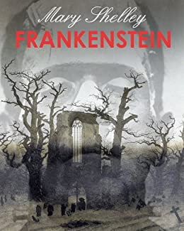 FRANKENSTEIN Illustrated Complete And Definitive 1831 Edition By SHELLEY MARY