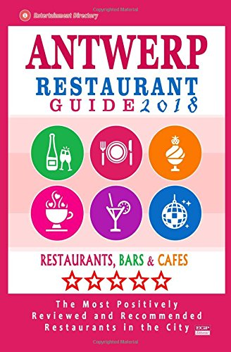 Download Antwerp Restaurant Guide 2018: Best Rated Restaurants in Antwerp, Belgium - 500 Restaurants, Bars and Cafés recommended for Visitors, 2018 pdf epub
