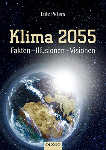 Klima 2055. Fakten - Illusionen - Visionen