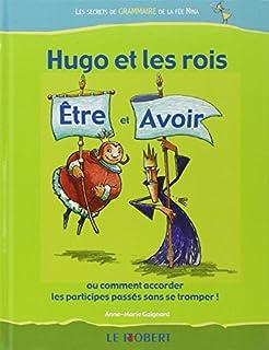 Hugo et les rois Être et Avoir ou Comment accorder les participes passés sans se tromper !, Gaignard, Anne-Marie