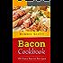 Bacon Cookbook: 150 Easy Bacon Recipes