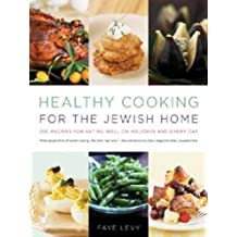 Healthy Cooking for the Jewish Home: 200 Recipes for Eating Well on Holidays and Every Day