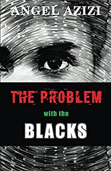 The Problem with the Blacks by [Azizi, Angel]