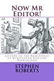 Now Mr Editor!: Letters to the Newspapers of Nineteenth Century Birmingham