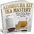 Kombucha Kit Tea Mastery: 29 Easy Starter Recipes Anyone Can Do From Day One