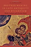 Brother-Making in Late Antiquity and Byzantium: Monks, Laymen, and Christian Ritual (Onassis Series in Hellenic Culture)