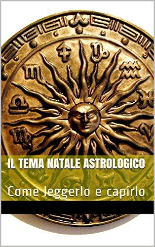 Il Tema Natale Astrologico Come Leggerlo E Capirlo Italian Edition