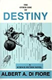 The Other Side of Destiny, Albert A. DiFore, 0533150329