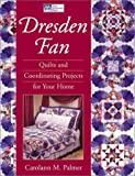 Dresden Fan: Quilts and Coordinating Projects for Your Home