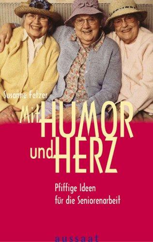 Mit Humor und Herz. Pfiffige Ideen für die Seniorenarbeit
