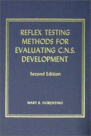 Reflex Testing Methods for Evaluating C. N. S. Development (American lecture series, publication no. 865. A monograph in American lectures in orthopaedic surgery) 2nd Edition by Fiorentino, Mary R. published by Charles C Thomas Pub Ltd Hardcover