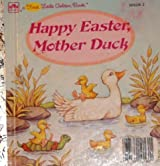 Happy Easter, Mother Duck (Golden Early Childhood Series) (A First Little Golden Book)
