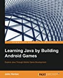 Learning Java by Building Android Games: Explore Java Through Mobile Game Development