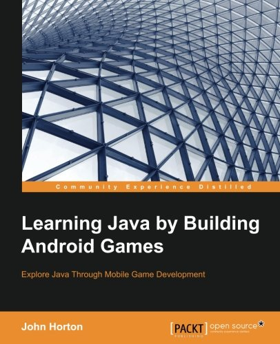 Learning Java by Building Android Games: Explore Java Through Mobile Game Development (Create A Android App In Android Studio)
