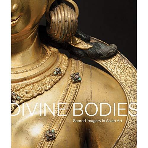 Divine Bodies: Sacred Imagery in Asian Art por Qamar Adamjee,Jeffrey Durham,Karin G. Oen,Jay Xu