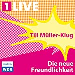 Die neue Freundlichkeit   Till Müller-Klug
