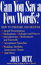Can You Say a Few Words?: How to Prepare and Deliver Award Presentations, Dedications, Eulogies and Prayers, Introductions, Retirements and Farewells, ... Birthday, Anniversary Toasts, and More.