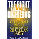 The Right and the Righteous: The Christian Right Confronts the Republican Party (Religious Forces in the Modern Political World)