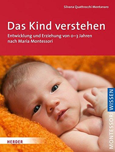 Das Kind verstehen (Montessori Wissen)