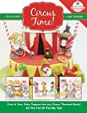 Circus Time!: Cute & Easy Cake Toppers for any Circus Themed Party! All The Fun Of The Big Top ! (Cute & Easy Cake Toppers Collection)