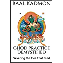 Chod Practice Demystified: Severing the Ties That Bind (Baal on Buddhism) (Volume 2)