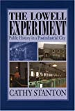 The Lowell Experiment : Public History in a Postindustrial City, Stanton, Cathy, 1558495460