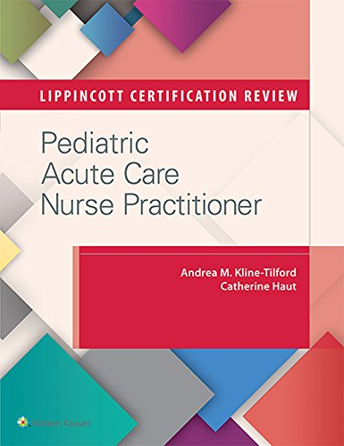 Lippincott Certification Review: Pediatric Acute Care Nurse Practitioner Pdf