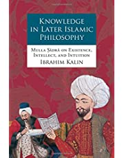Knowledge in Later Islamic Philosophy: Mulla Sadra on Existence, Intellect, and Intuition