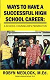 Ways to Have a Successful High School Career, Robyn Medlock, 1491829109