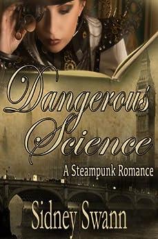 Dangerous Science: A Steampunk Romance by [Swann, Sidney]