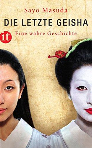 Die letzte Geisha: Eine wahre Geschichte (insel taschenbuch) Taschenbuch – 17. Juni 2012 Sayo Masuda Michael Stein Insel Verlag 345835851X