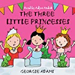 The Three Little Princesses   Georgie Adams