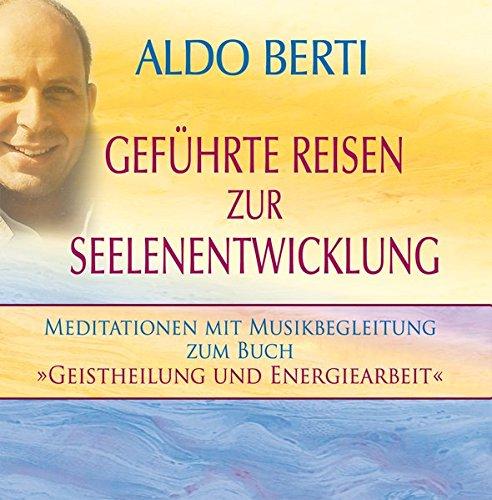 Geführte Reisen zur Seelenentwicklung - Meditationen mit Musikbegleitung zum Buch »Geistheilung und Energiearbeit« - 2 Audio-CDs